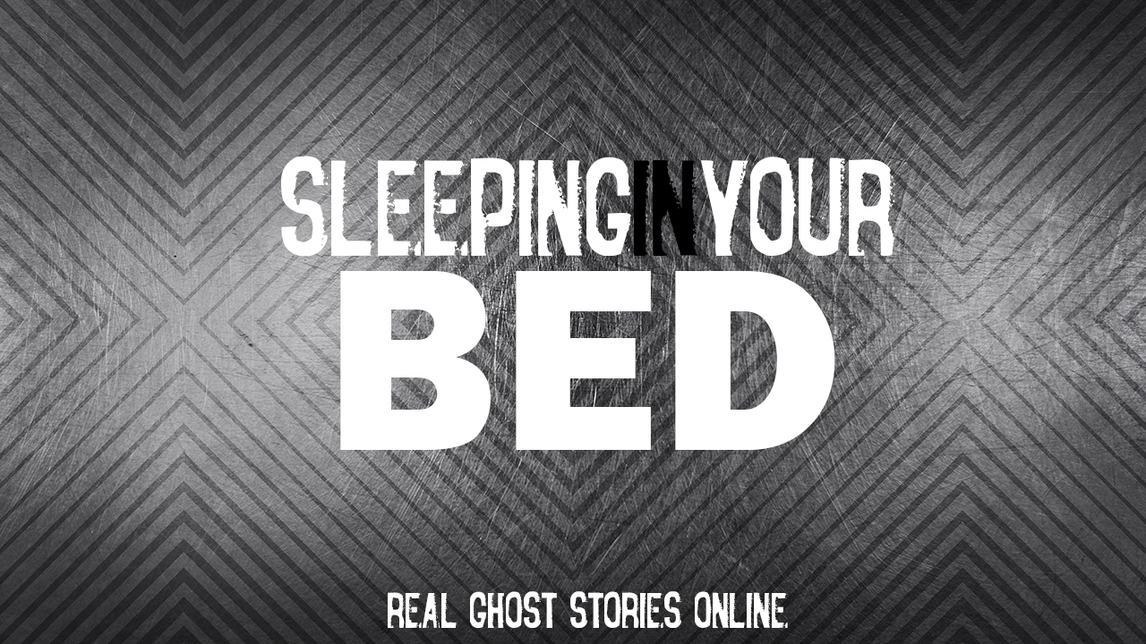 Sleeping in your bed real ghost stories online for Bed stories online