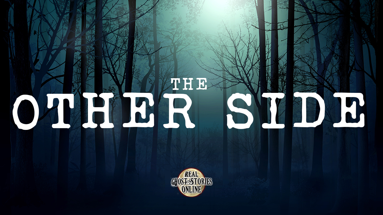 The Other Side - Real Ghost Stories Online